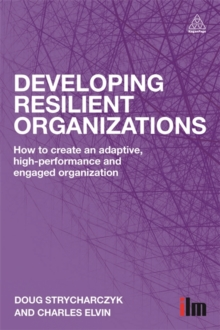 Developing Resilient Organizations : How to Create an Adaptive, High-Performance and Engaged Organization, Paperback / softback Book