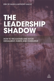 The Leadership Shadow : How to Recognize and Avoid Derailment, Hubris and Overdrive, Paperback / softback Book