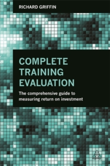 Complete Training Evaluation : The Comprehensive Guide to Measuring Return on Investment, Paperback / softback Book