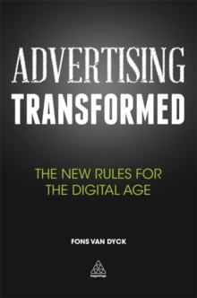 Advertising Transformed : The New Rules for the Digital Age, Paperback / softback Book