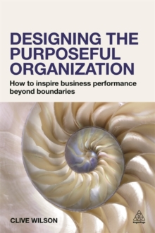 Designing the Purposeful Organization : How to Inspire Business Performance Beyond Boundaries, Paperback / softback Book