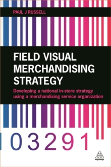 Field Visual Merchandising Strategy : Developing a National In-store Strategy Using a Merchandising Service Organization, Paperback / softback Book