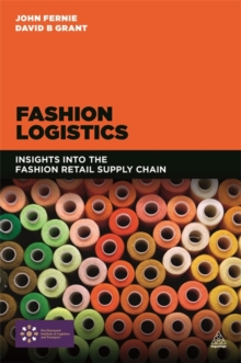 Fashion Logistics : Insights into the Fashion Retail Supply Chain, Paperback Book
