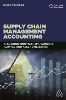 Supply Chain Management Accounting : Managing Profitability, Working Capital and Asset Utilization, Paperback / softback Book