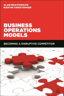 Business Operations Models : Becoming a Disruptive Competitor, Paperback / softback Book