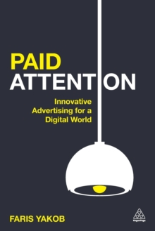 Paid Attention : Innovative Advertising for a Digital World, Paperback / softback Book