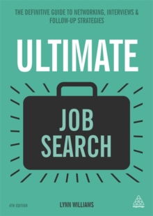 Ultimate Job Search : The Definitive Guide to Networking, Interviews and Follow-Up Strategies, Paperback Book