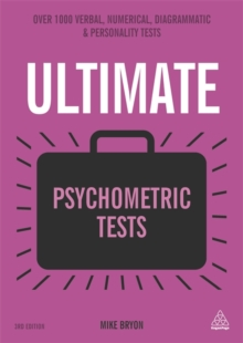 Ultimate Psychometric Tests : Over 1000 Verbal, Numerical, Diagrammatic and Personality Tests, Paperback Book