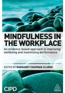 Mindfulness in the Workplace : An Evidence-based Approach to Improving Wellbeing and Maximizing Performance, Paperback / softback Book
