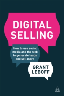 Digital Selling : How to Use Social Media and the Web to Generate Leads and Sell More, Paperback Book