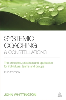 Systemic Coaching and Constellations : The Principles, Practices and Application for Individuals, Teams and Groups, Paperback / softback Book