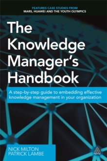 The Knowledge Manager's Handbook : A Step-by-Step Guide to Embedding Effective Knowledge Management in Your Organization, Paperback Book