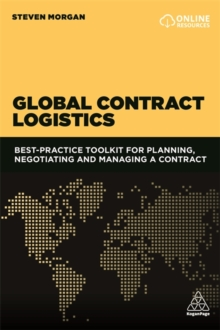 Global Contract Logistics : Best Practice Toolkit for Planning, Negotiating and Managing a Contract, Paperback Book
