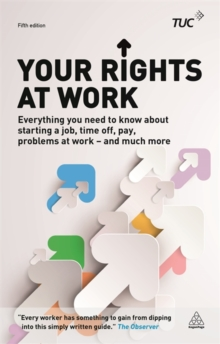 Your Rights at Work : Everything You Need to Know About Starting a Job, Time off, Pay, Problems at Work - and Much More!, Paperback / softback Book