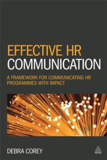 Effective HR Communication : A Framework for Communicating HR Programmes with Impact, Paperback / softback Book