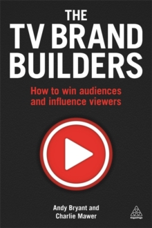 The TV Brand Builders : How to Win Audiences and Influence Viewers, Paperback / softback Book
