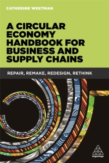 A Circular Economy Handbook for Business and Supply Chains : Repair, Remake, Redesign, Rethink, Paperback / softback Book