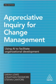 Appreciative Inquiry for Change Management : Using AI to Facilitate Organizational Development, Paperback / softback Book