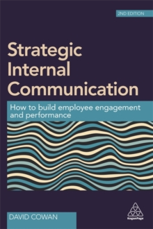 Strategic Internal Communication : How to Build Employee Engagement and Performance, Paperback / softback Book