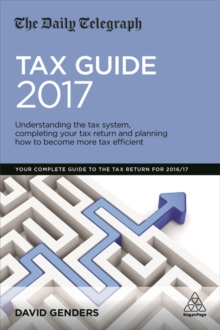The Daily Telegraph Tax Guide 2017 : Understanding the Tax System, Completing Your Tax Return and Planning How to Become More Tax Efficient, Paperback Book
