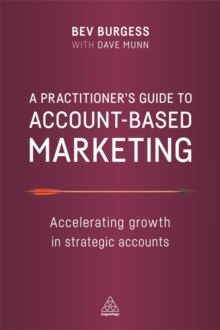 A Practitioner's Guide to Account-Based Marketing : Accelerating Growth in Strategic Accounts, Paperback / softback Book