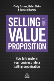 Selling Your Value Proposition : How to Transform Your Business into a Selling Organization, Paperback / softback Book