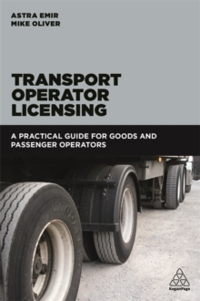 Transport Operator Licensing : A Practical Guide for Goods and Passenger Operators, Paperback / softback Book
