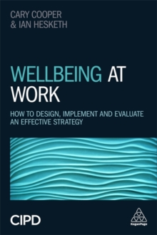 Wellbeing at Work : How to Design, Implement and Evaluate an Effective Strategy, Paperback / softback Book