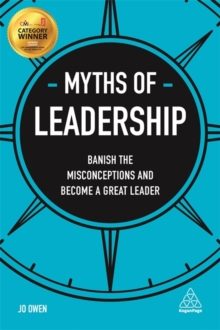Myths of Leadership : Banish the Misconceptions and Become a Great Leader, Paperback Book