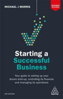 Starting a Successful Business : Your Guide to Setting Up Your Dream Start-up, Controlling its Finances and Managing its Operations, Paperback / softback Book