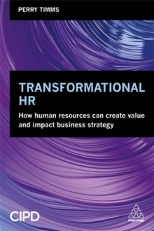 Transformational HR : How Human Resources Can Create Value and Impact Business Strategy, Paperback / softback Book