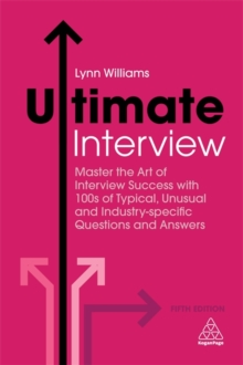 Ultimate Interview : Master the Art of Interview Success with 100s of Typical, Unusual and Industry-specific Questions and Answers, Paperback Book