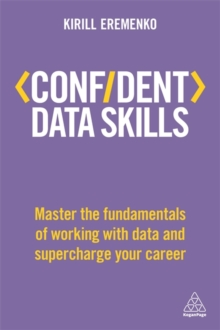 Confident Data Skills : Master the Fundamentals of Working with Data and Supercharge Your Career, Paperback Book