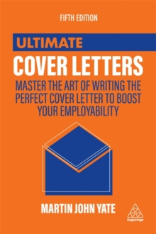 Ultimate Cover Letters : Master the Art of Writing the Perfect Cover Letter to Boost Your Employability, Paperback / softback Book