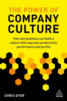 The Power of Company Culture : How any business can build a culture that improves productivity, performance and profits, Paperback / softback Book