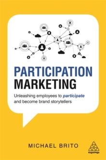 Participation Marketing : Unleashing Employees to Participate and Become Brand Storytellers, Paperback / softback Book