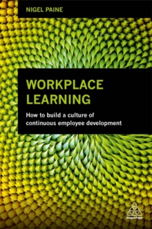 Workplace Learning : How to Build a Culture of Continuous Employee Development, Paperback / softback Book