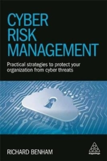 Cyber Risk Management : Practical Strategies to Protect Your Organization from Cyber Threats, Paperback Book