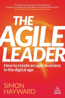 The Agile Leader : How to Create an Agile Business in the Digital Age, Paperback Book