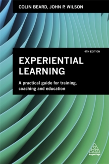 Experiential Learning : A Practical Guide for Training, Coaching and Education, Paperback / softback Book