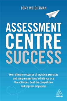 Assessment Centre Success : Your Ultimate Resource of Practice Exercises and Sample Questions to Help you Ace the Activities, Beat the Competition and Impress Employers, Paperback Book