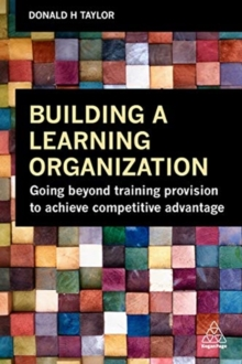 Building a Learning Organization : Going Beyond Training Provision to Achieve Competitive Advantage, Paperback / softback Book