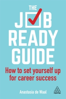 The Job-Ready Guide : How to Set Yourself Up for Career Success, Paperback / softback Book
