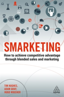 Smarketing : How to Achieve Competitive Advantage through Blended Sales and Marketing, Paperback / softback Book