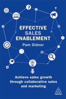 Effective Sales Enablement : Achieve sales growth through collaborative sales and marketing, Paperback / softback Book