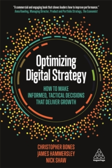 Optimizing Digital Strategy : How to Make Informed, Tactical Decisions that Deliver Growth, Paperback / softback Book