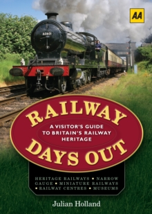 Railway Days Out : A Visitor's Guide to Britain's Railway Heritage, Paperback Book
