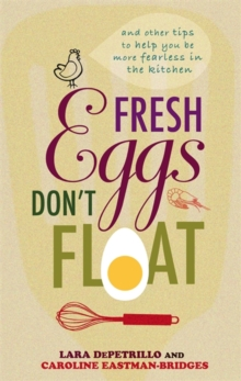 Fresh Eggs Don't Float : and Other Tips to Help You be More Fearless in the Kitchen, Hardback Book