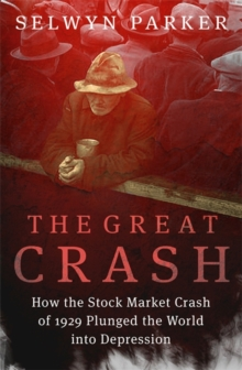 The Great Crash : How the Stock Market Crash of 1929 Plunged the World into Depression, Paperback Book