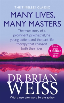 Many Lives, Many Masters : The True Story of a Prominent Psychiatrist, His Young Patient and the Past-life Therapy That Changed Both Their Lives, Paperback Book